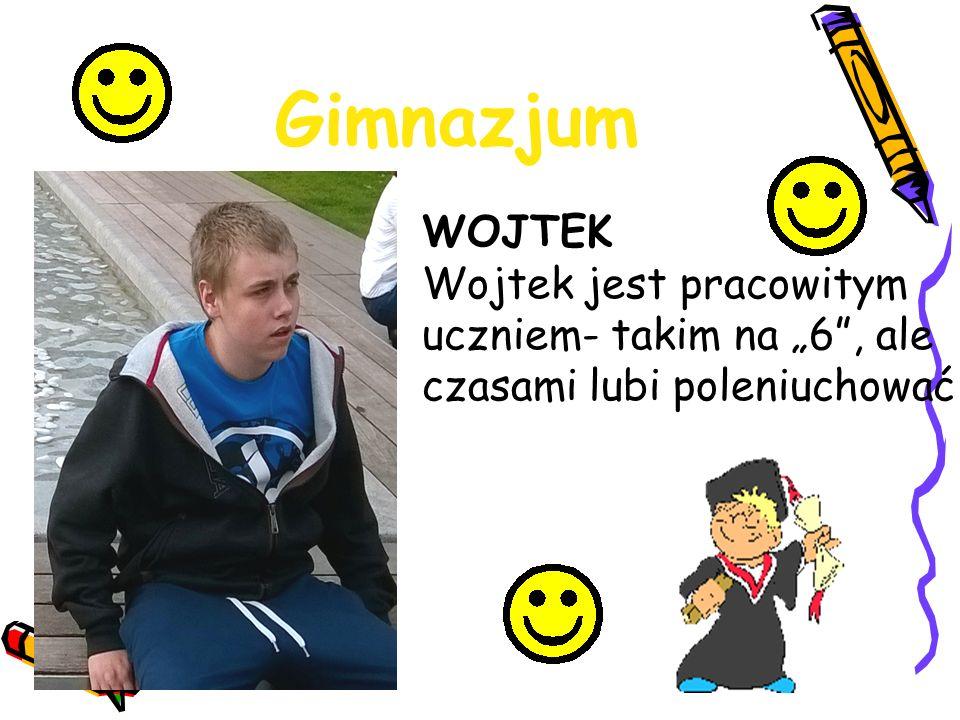 """Gimnazjum WOJTEK Wojtek jest pracowitym uczniem- takim na """"6"""", ale czasami lubi poleniuchować"""