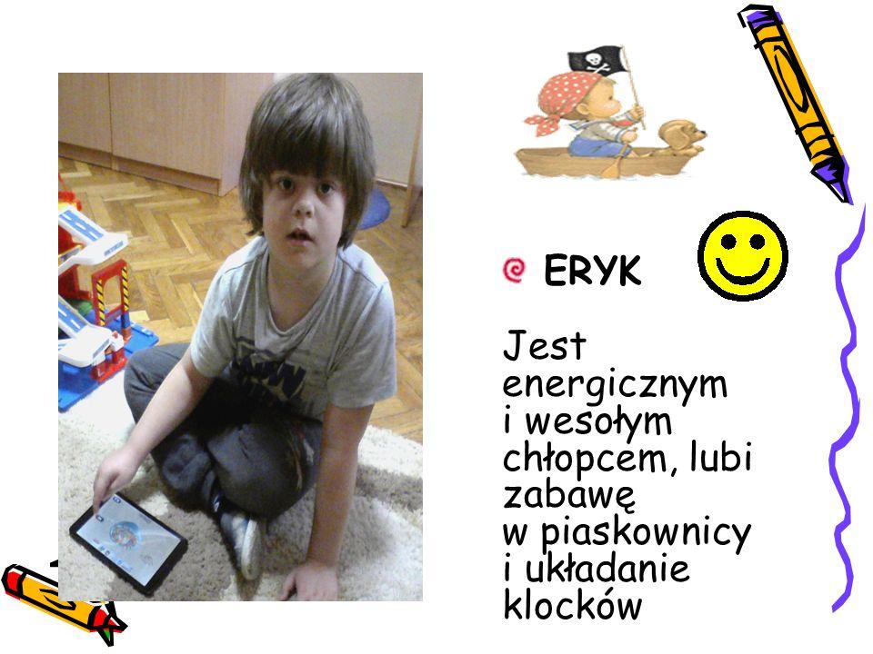 ERYK Jest energicznym i wesołym chłopcem, lubi zabawę w piaskownicy i układanie klocków