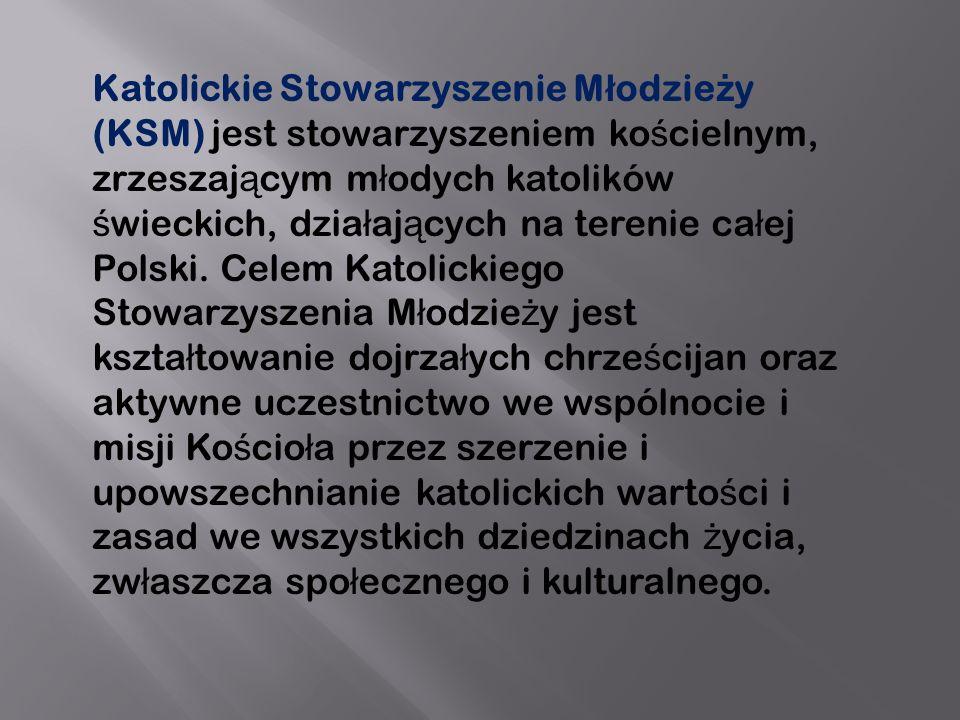 Katolickie Stowarzyszenie M ł odzie ż y (KSM) jest stowarzyszeniem ko ś cielnym, zrzeszaj ą cym m ł odych katolików ś wieckich, dzia ł aj ą cych na terenie ca ł ej Polski.