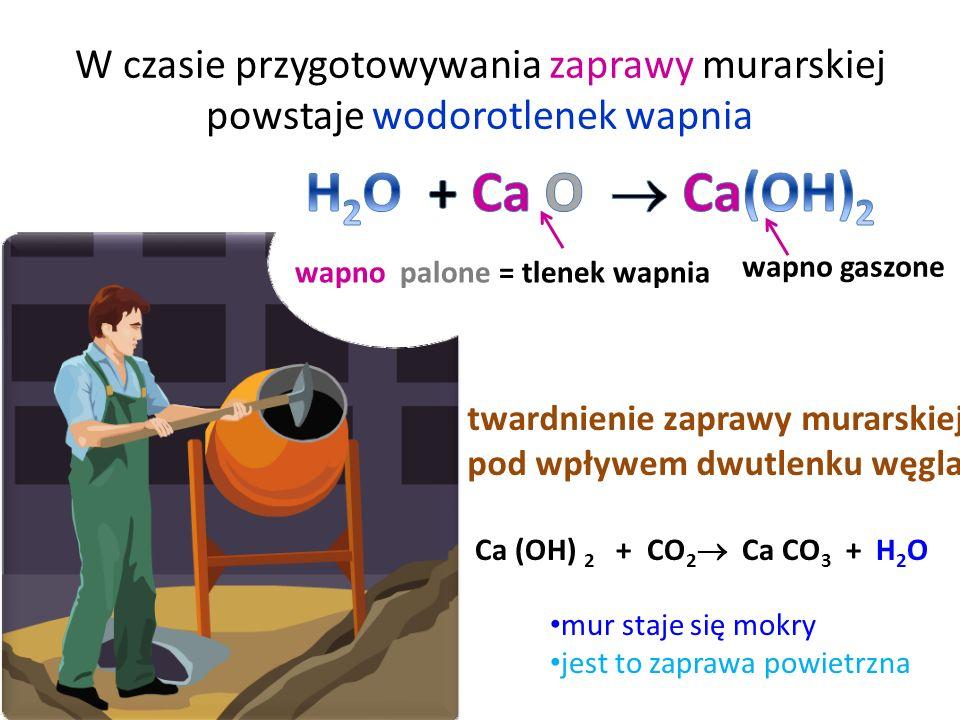 O / \ Ca C = O \ / O Ca CO 3 CaO + CO 2 Ca (OH) 2 H2OH2O CO 2 H 2 O + temp → prażenie (palenie) wapienia → gaszenie wapna = lasowanie wapna → twardnie
