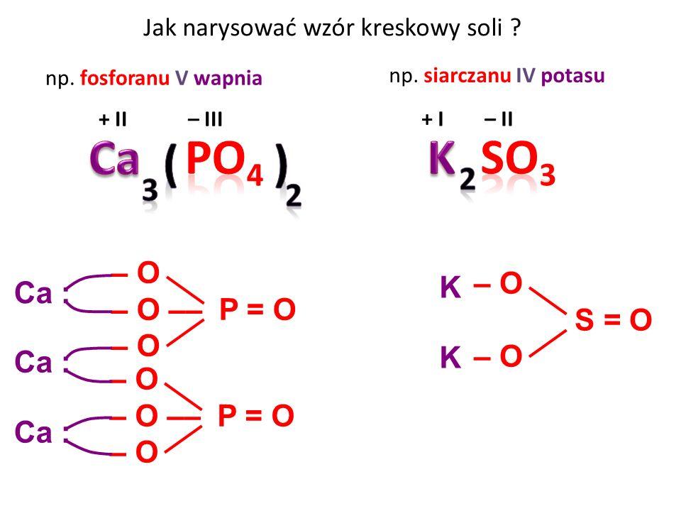 Jak narysować wzór kreskowy soli .+ II – III Ca : – O – O –– P = O – O – O –– P = O – O Ca : np.