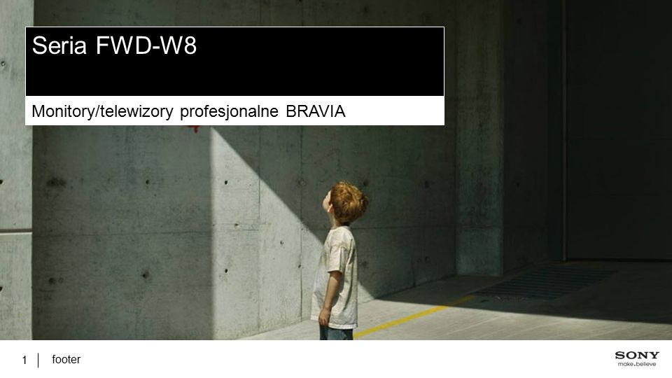 footer 1 Seria FWD-W8 Monitory/telewizory profesjonalne BRAVIA