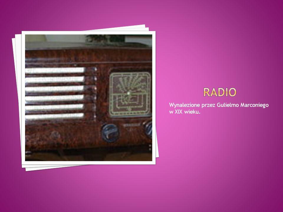 Wynalezione przez Gulielmo Marconiego w XIX wieku.