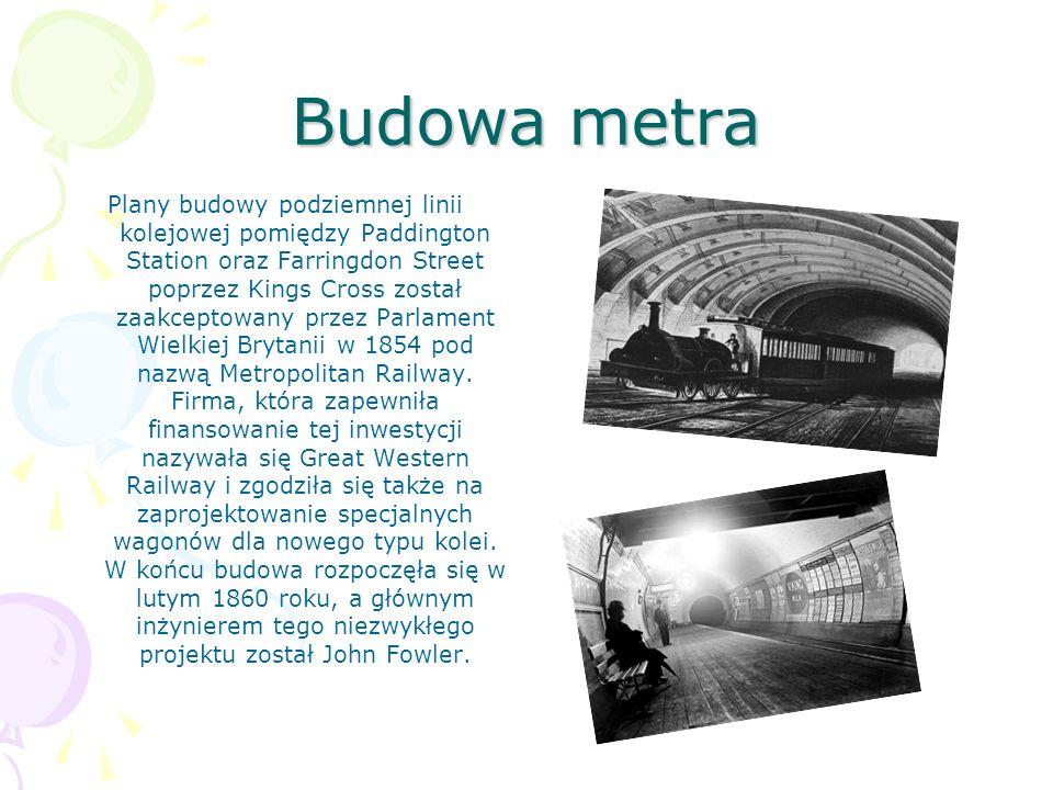 Budowa metra Plany budowy podziemnej linii kolejowej pomiędzy Paddington Station oraz Farringdon Street poprzez Kings Cross został zaakceptowany przez Parlament Wielkiej Brytanii w 1854 pod nazwą Metropolitan Railway.