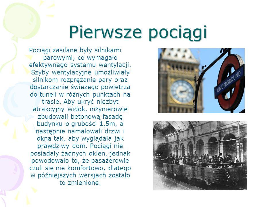 Pierwsze pociągi Pociągi zasilane były silnikami parowymi, co wymagało efektywnego systemu wentylacji. Szyby wentylacyjne umożliwiały silnikom rozpręż
