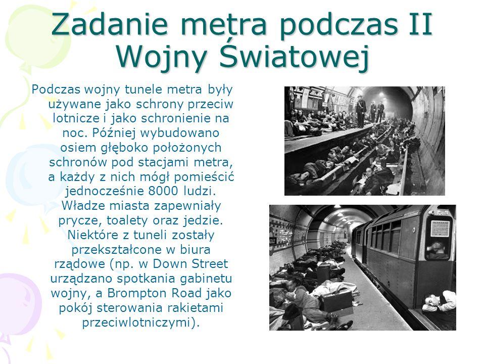 Zadanie metra podczas II Wojny Światowej Podczas wojny tunele metra były używane jako schrony przeciw lotnicze i jako schronienie na noc.