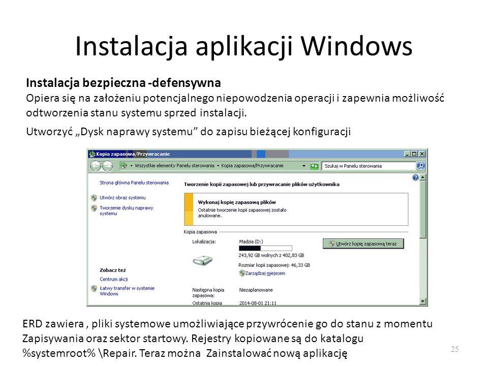 Instalacja aplikacji Windows 25 Instalacja bezpieczna -defensywna Opiera się na założeniu potencjalnego niepowodzenia operacji i zapewnia możliwość od