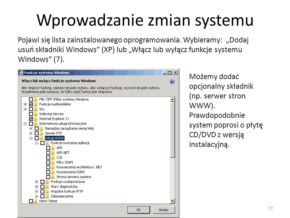 """Wprowadzanie zmian systemu 29 Pojawi się lista zainstalowanego oprogramowania. Wybieramy: """"Dodaj usuń składniki Windows"""" (XP) lub """"Włącz lub wyłącz fu"""