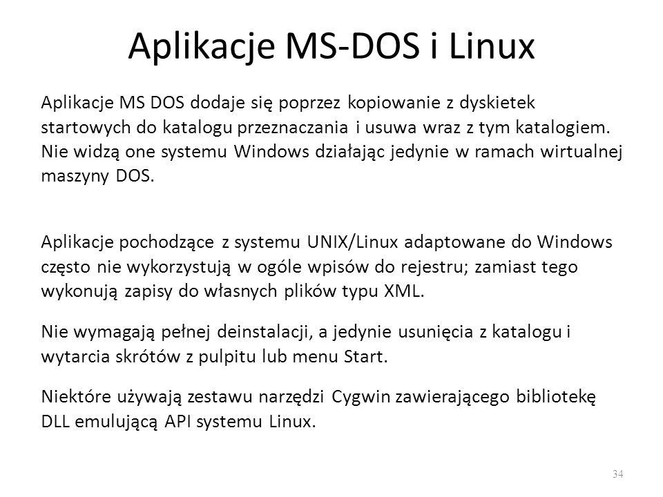Aplikacje MS-DOS i Linux 34 Aplikacje MS DOS dodaje się poprzez kopiowanie z dyskietek startowych do katalogu przeznaczania i usuwa wraz z tym katalog