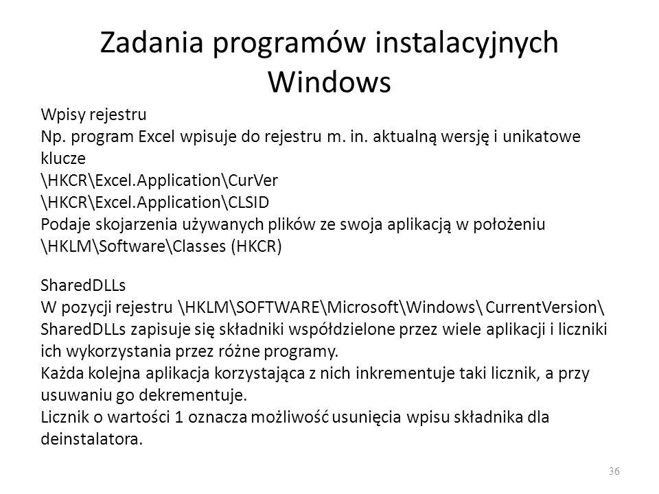Zadania programów instalacyjnych Windows 36 Wpisy rejestru Np. program Excel wpisuje do rejestru m. in. aktualną wersję i unikatowe klucze \HKCR\Excel