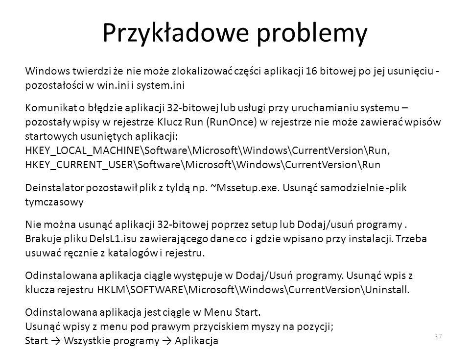 Przykładowe problemy 37 Windows twierdzi że nie może zlokalizować części aplikacji 16 bitowej po jej usunięciu - pozostałości w win.ini i system.ini K