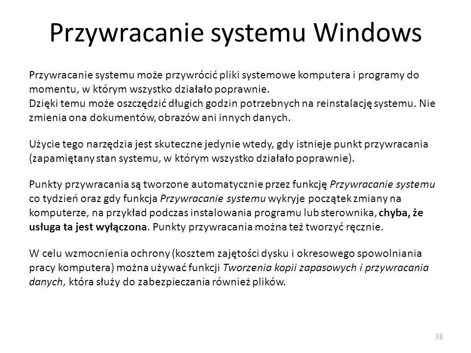 Przywracanie systemu Windows 38 Przywracanie systemu może przywrócić pliki systemowe komputera i programy do momentu, w którym wszystko działało popra