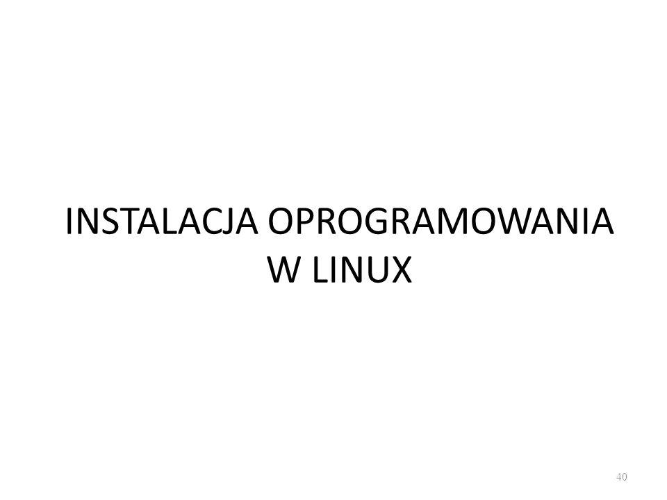 INSTALACJA OPROGRAMOWANIA W LINUX 40