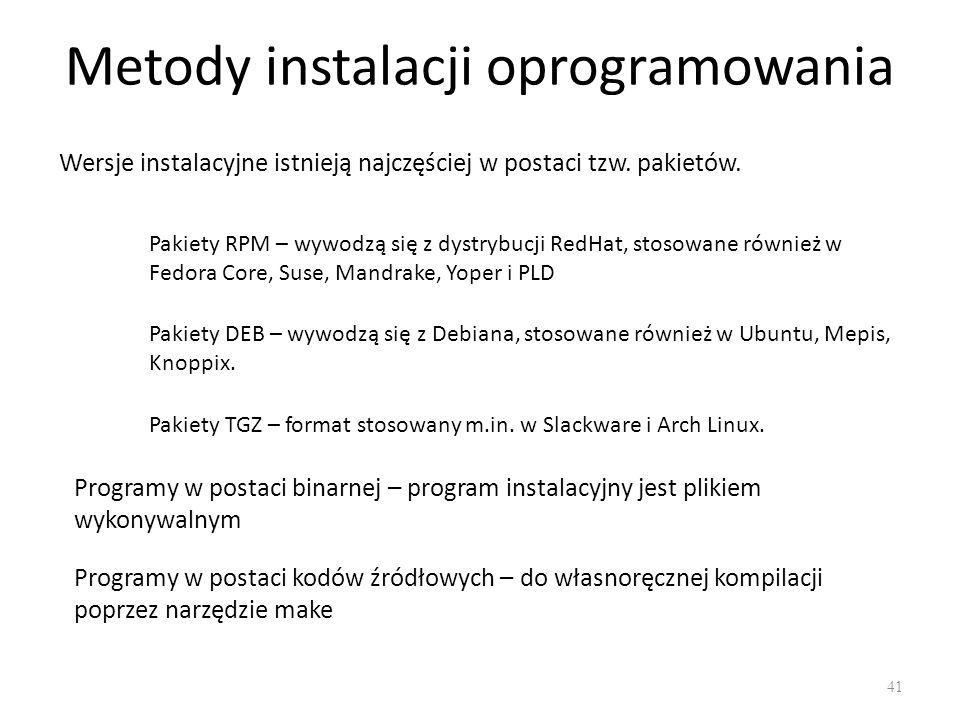 Metody instalacji oprogramowania 41 Wersje instalacyjne istnieją najczęściej w postaci tzw. pakietów. Pakiety RPM – wywodzą się z dystrybucji RedHat,