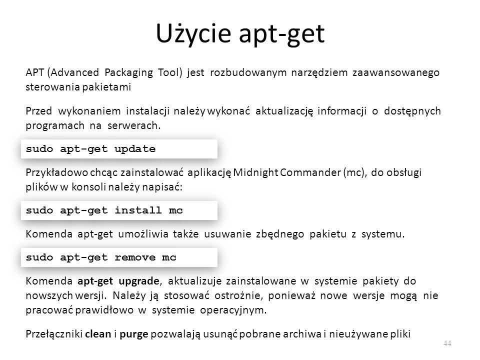 Użycie apt-get 44 APT (Advanced Packaging Tool) jest rozbudowanym narzędziem zaawansowanego sterowania pakietami Przed wykonaniem instalacji należy wy