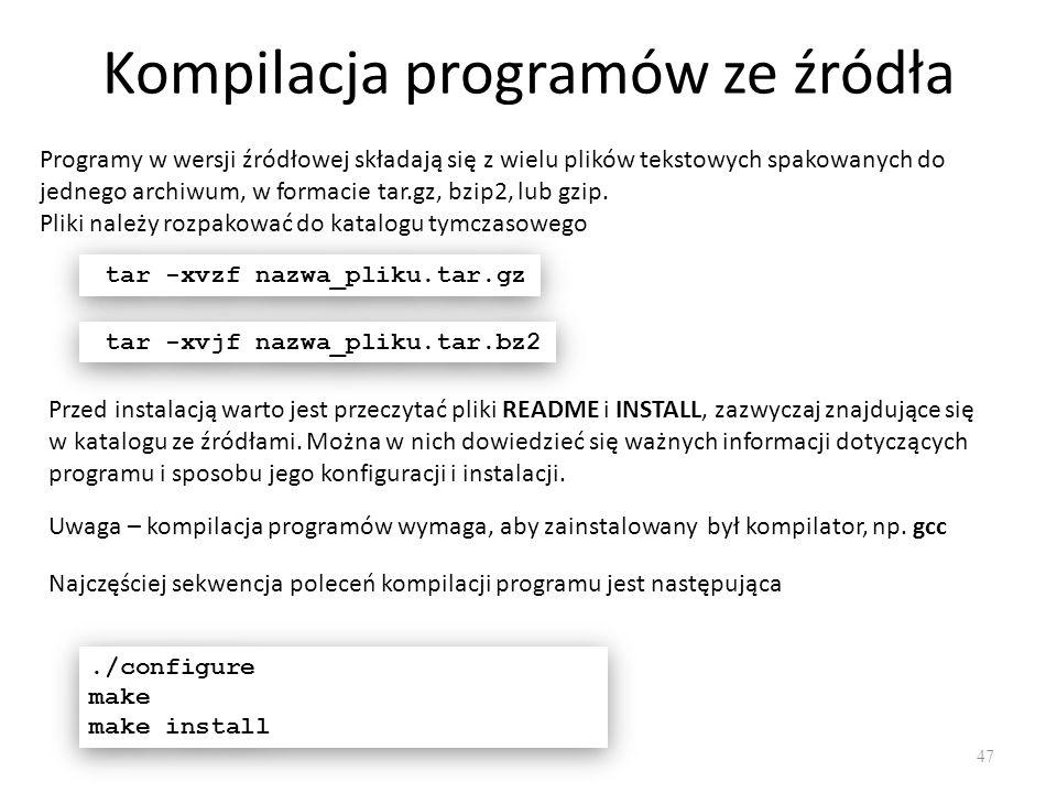 Kompilacja programów ze źródła 47 Programy w wersji źródłowej składają się z wielu plików tekstowych spakowanych do jednego archiwum, w formacie tar.g