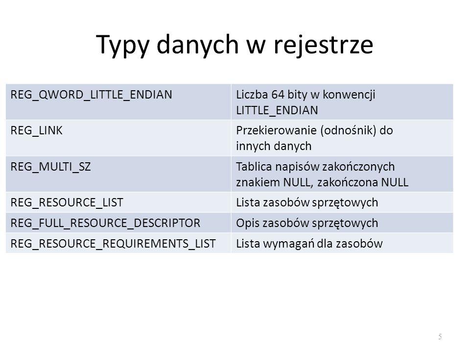 Typy danych w rejestrze 5 REG_QWORD_LITTLE_ENDIANLiczba 64 bity w konwencji LITTLE_ENDIAN REG_LINKPrzekierowanie (odnośnik) do innych danych REG_MULTI