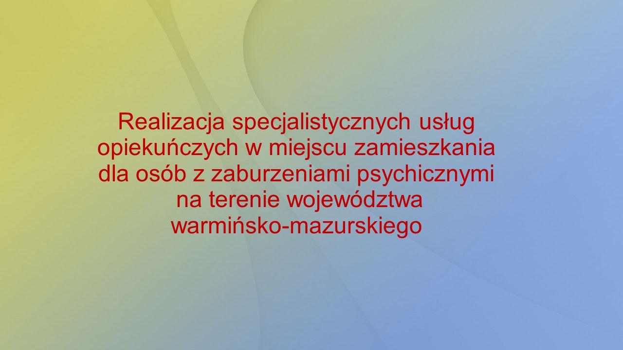 Realizacja specjalistycznych usług opiekuńczych w miejscu zamieszkania dla osób z zaburzeniami psychicznymi na terenie województwa warmińsko-mazurskie
