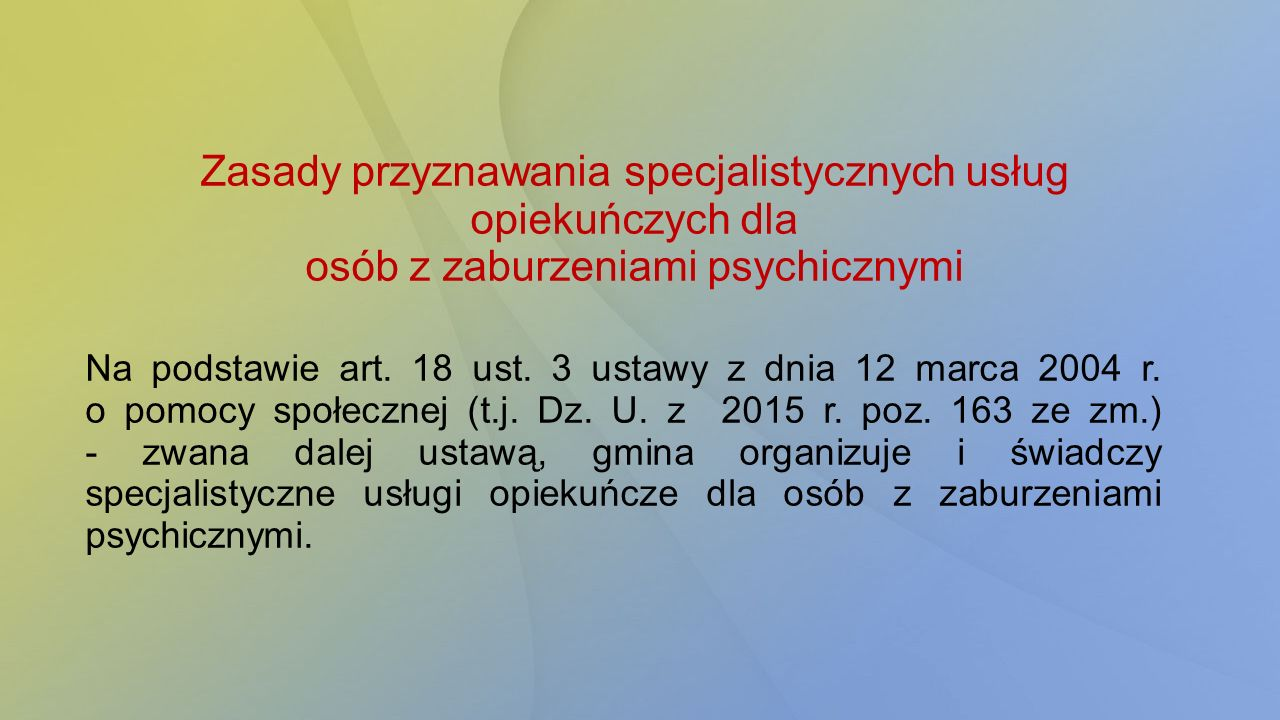 Zasady przyznawania specjalistycznych usług opiekuńczych dla osób z zaburzeniami psychicznymi Na podstawie art. 18 ust. 3 ustawy z dnia 12 marca 2004
