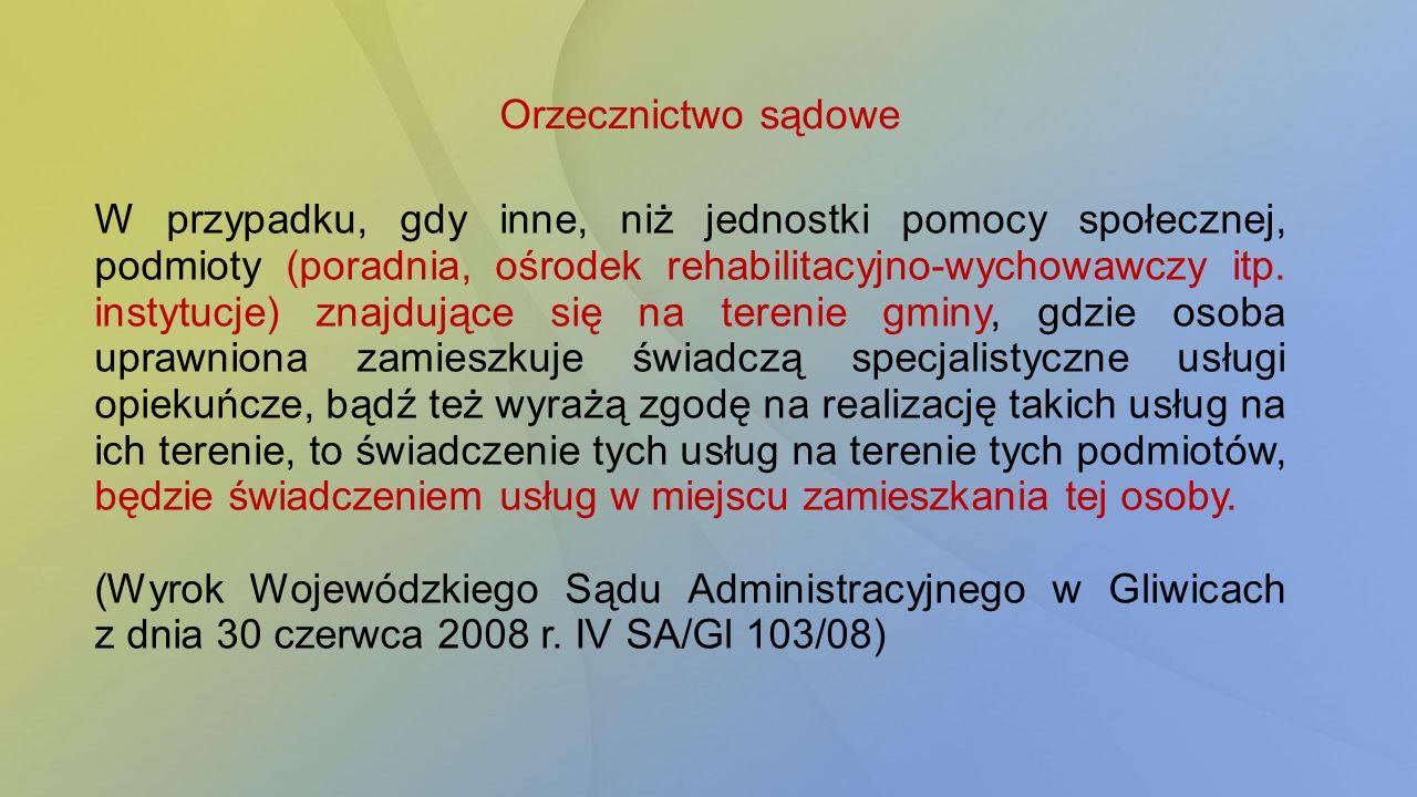 Orzecznictwo sądowe W przypadku, gdy inne, niż jednostki pomocy społecznej, podmioty (poradnia, ośrodek rehabilitacyjno-wychowawczy itp. instytucje) z