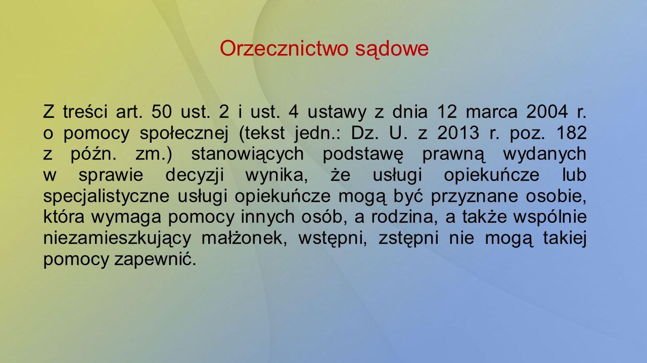 Orzecznictwo sądowe Z treści art. 50 ust. 2 i ust. 4 ustawy z dnia 12 marca 2004 r. o pomocy społecznej (tekst jedn.: Dz. U. z 2013 r. poz. 182 z późn