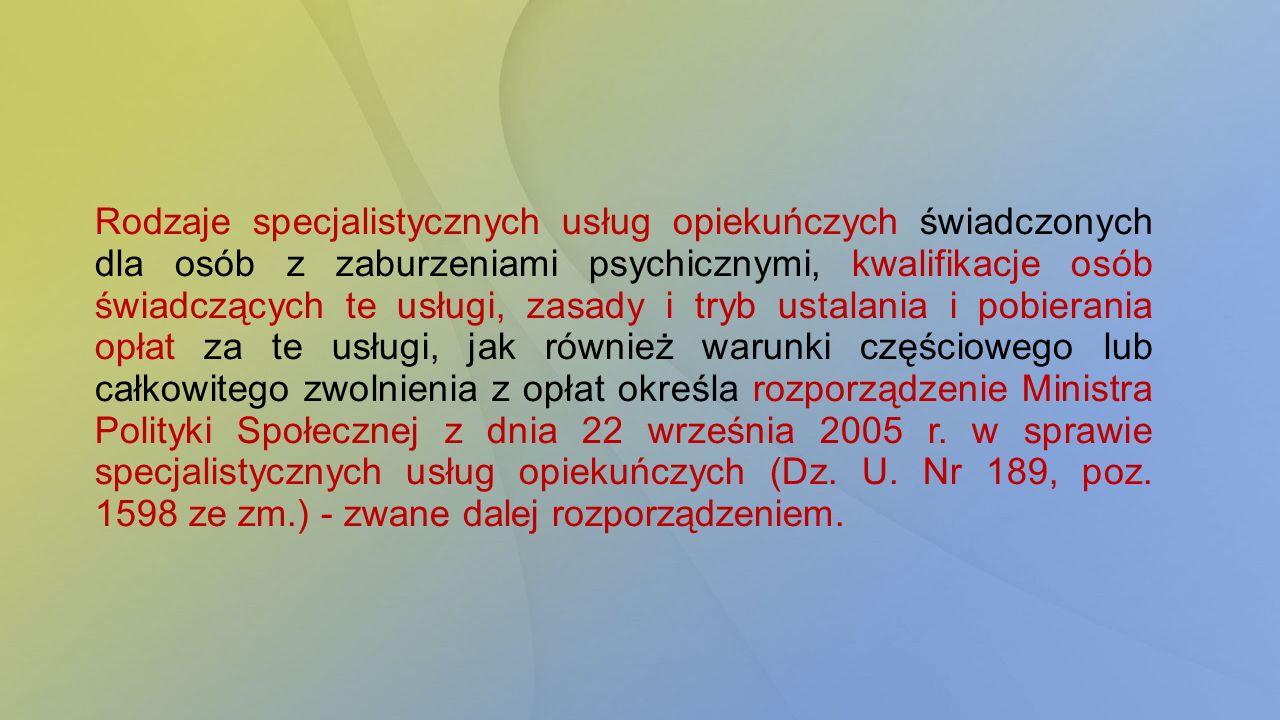 Rodzaje specjalistycznych usług opiekuńczych świadczonych dla osób z zaburzeniami psychicznymi, kwalifikacje osób świadczących te usługi, zasady i try