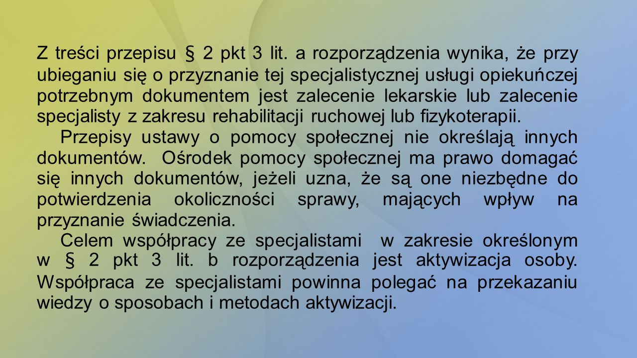Z treści przepisu § 2 pkt 3 lit. a rozporządzenia wynika, że przy ubieganiu się o przyznanie tej specjalistycznej usługi opiekuńczej potrzebnym dokume