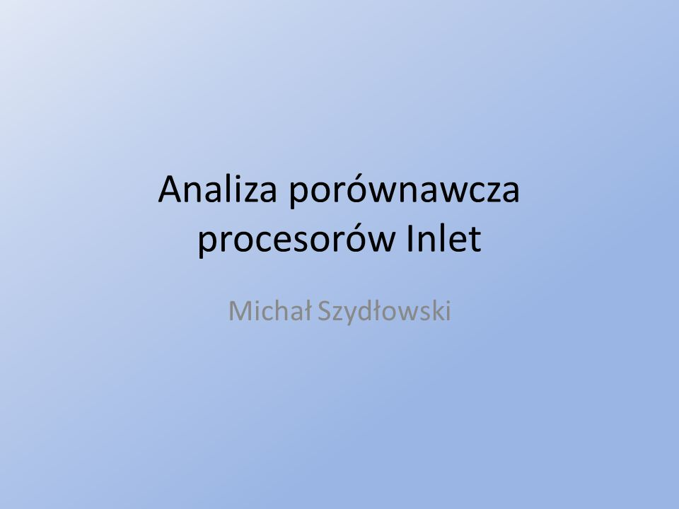 Analiza porównawcza procesorów Inlet Michał Szydłowski