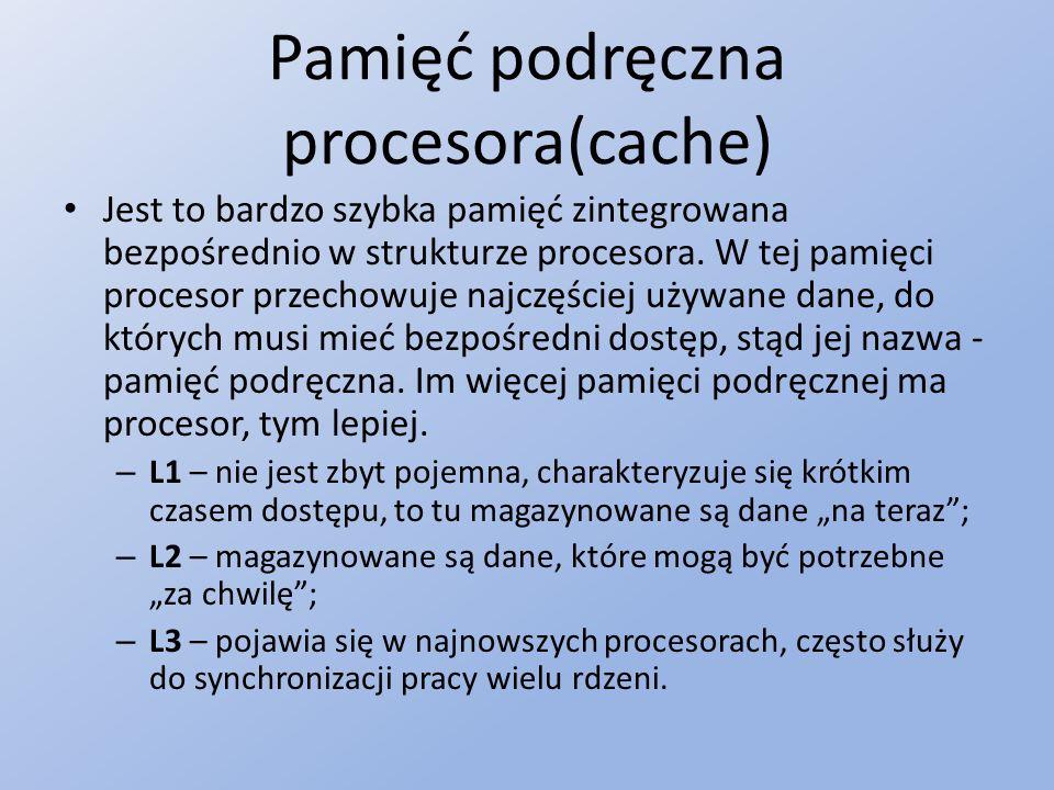 Pamięć podręczna procesora(cache) Jest to bardzo szybka pamięć zintegrowana bezpośrednio w strukturze procesora.