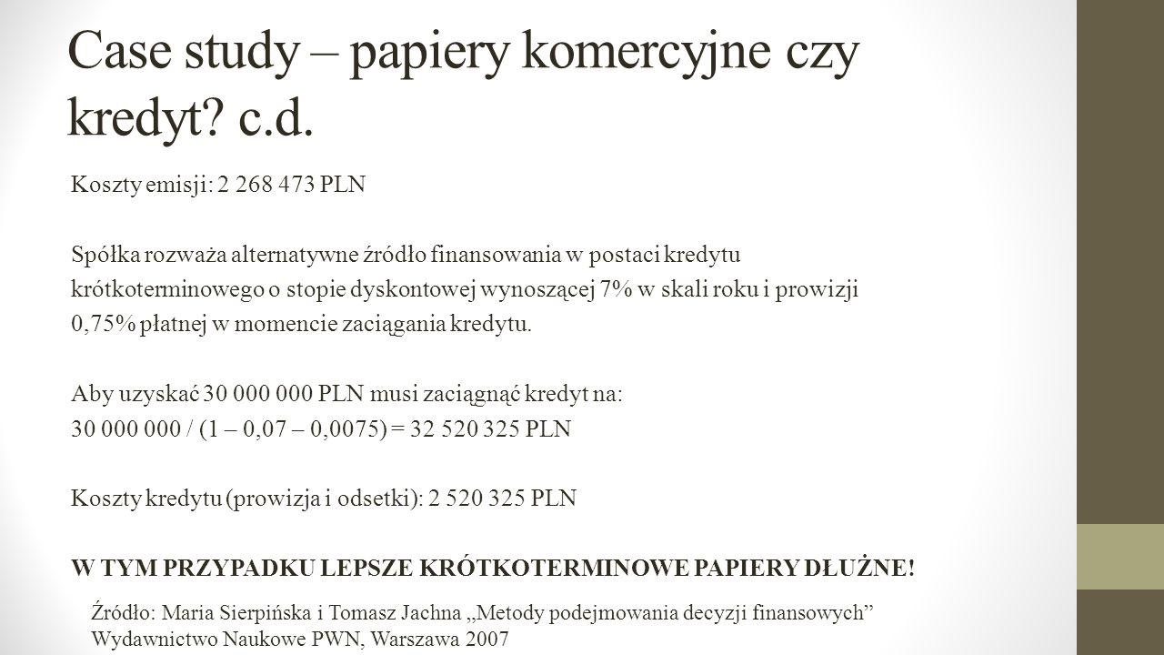 Case study – papiery komercyjne czy kredyt? c.d. Koszty emisji: 2 268 473 PLN Spółka rozważa alternatywne źródło finansowania w postaci kredytu krótko