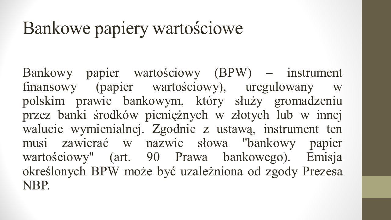 Bankowe papiery wartościowe Bankowy papier wartościowy (BPW) – instrument finansowy (papier wartościowy), uregulowany w polskim prawie bankowym, który
