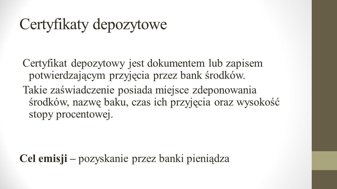 Certyfikaty depozytowe Certyfikat depozytowy jest dokumentem lub zapisem potwierdzającym przyjęcia przez bank środków. Takie zaświadczenie posiada mie