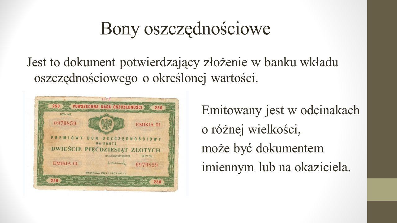 Bony oszczędnościowe Jest to dokument potwierdzający złożenie w banku wkładu oszczędnościowego o określonej wartości. Emitowany jest w odcinakach o ró