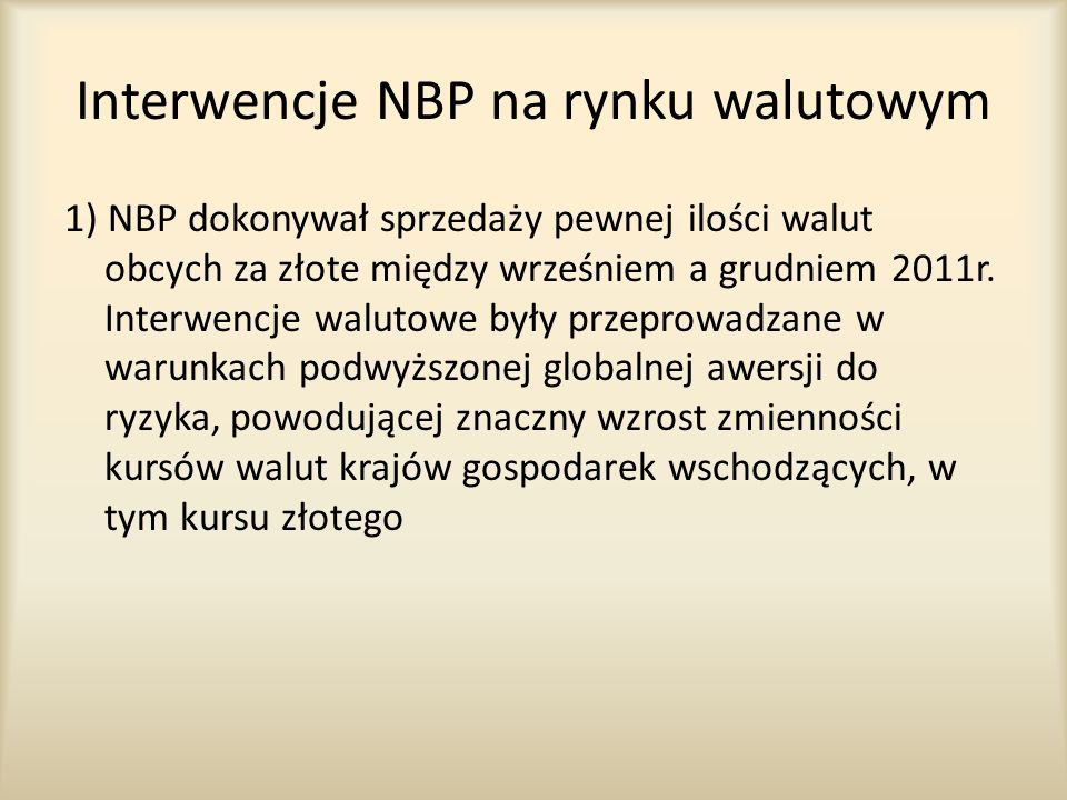Interwencje NBP na rynku walutowym 1) NBP dokonywał sprzedaży pewnej ilości walut obcych za złote między wrześniem a grudniem 2011r. Interwencje walut