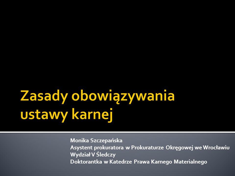 Monika Szczepańska Asystent prokuratora w Prokuraturze Okręgowej we Wrocławiu Wydział V Śledczy Doktorantka w Katedrze Prawa Karnego Materialnego