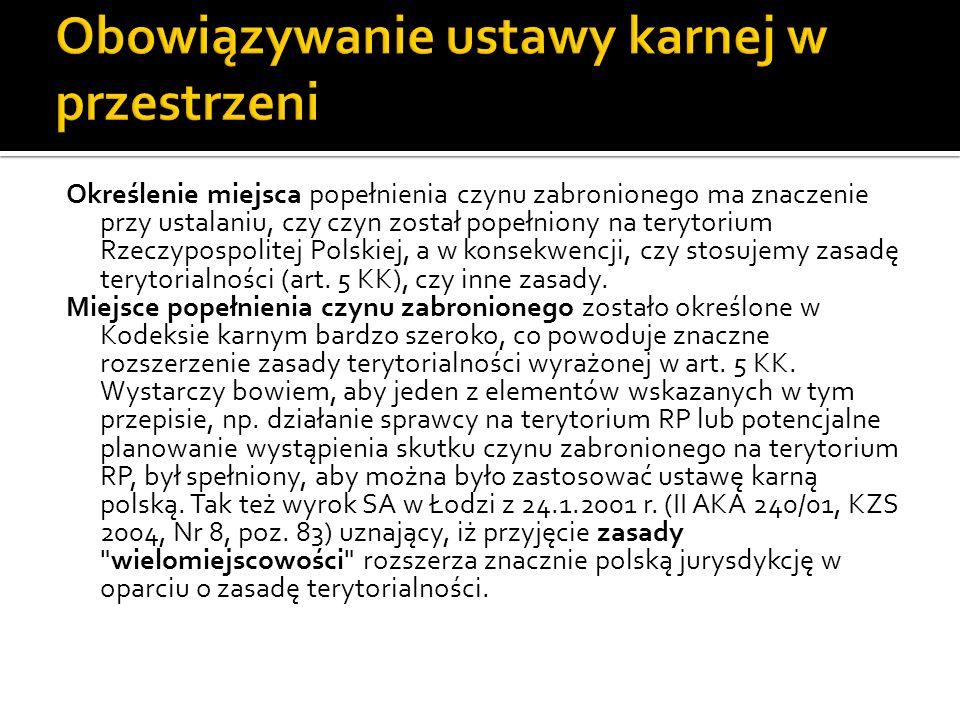 Określenie miejsca popełnienia czynu zabronionego ma znaczenie przy ustalaniu, czy czyn został popełniony na terytorium Rzeczypospolitej Polskiej, a w konsekwencji, czy stosujemy zasadę terytorialności (art.