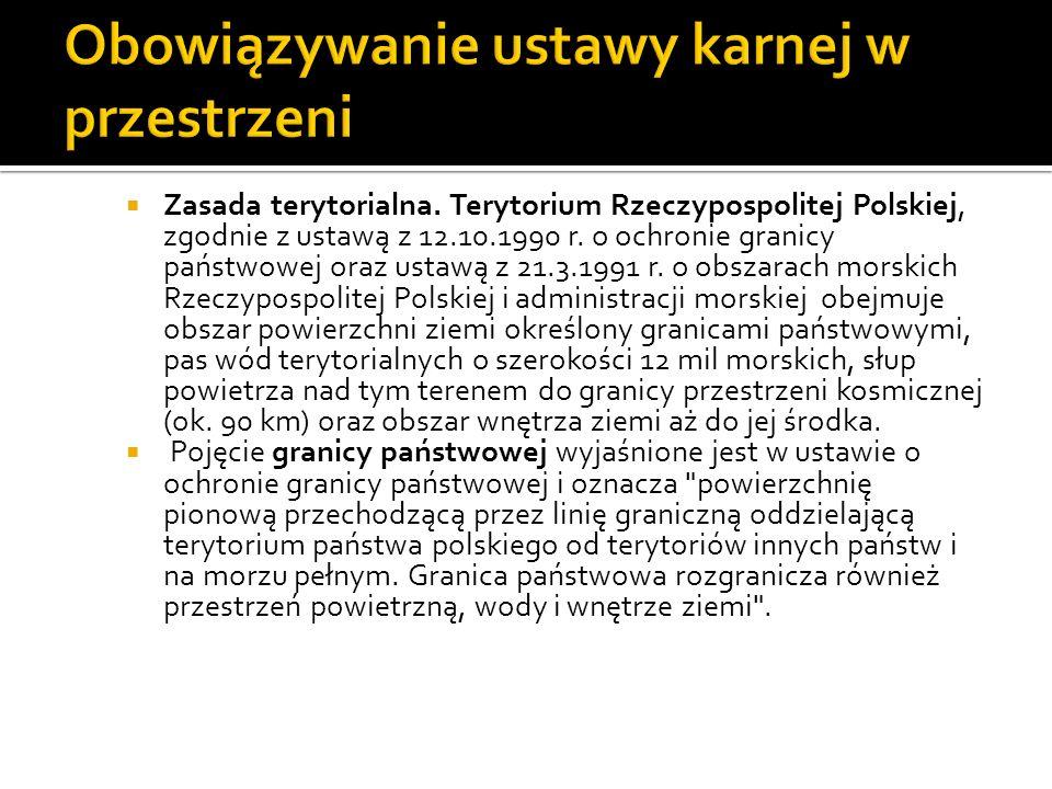  Zasada terytorialna. Terytorium Rzeczypospolitej Polskiej, zgodnie z ustawą z 12.10.1990 r. o ochronie granicy państwowej oraz ustawą z 21.3.1991 r.