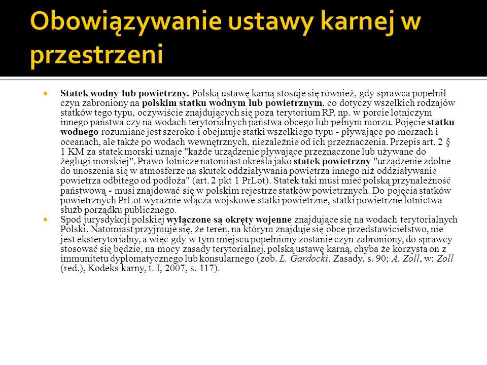  Statek wodny lub powietrzny. Polską ustawę karną stosuje się również, gdy sprawca popełnił czyn zabroniony na polskim statku wodnym lub powietrznym,