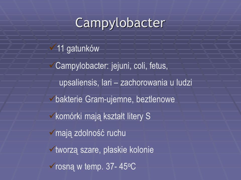 Campylobacter 11 gatunków Campylobacter: jejuni, coli, fetus, upsaliensis, lari – zachorowania u ludzi bakterie Gram-ujemne, beztlenowe komórki mają k