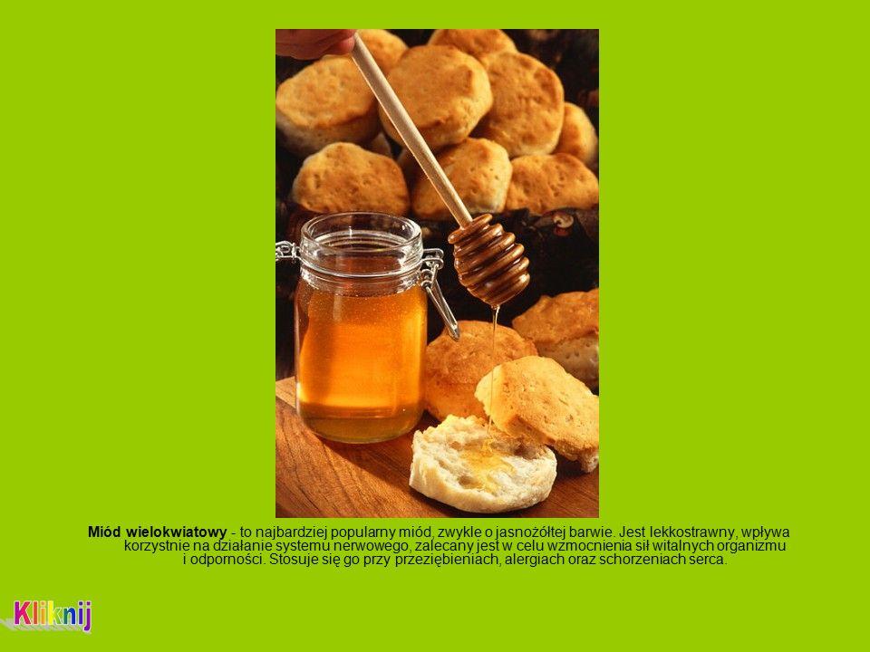 Miód wielokwiatowy - to najbardziej popularny miód, zwykle o jasnożółtej barwie.