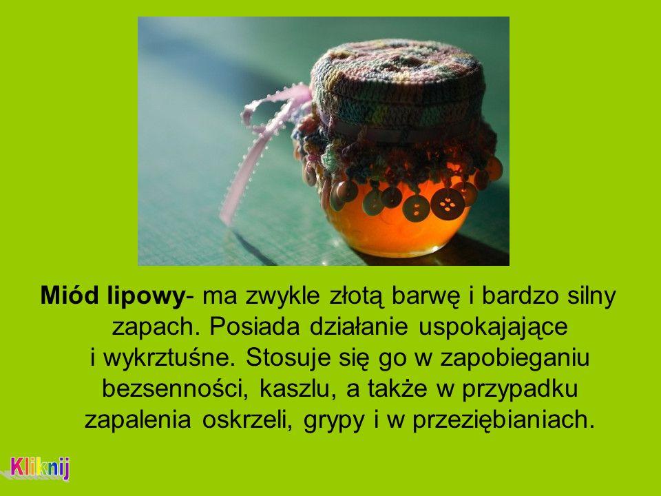 Miód lipowy- ma zwykle złotą barwę i bardzo silny zapach.