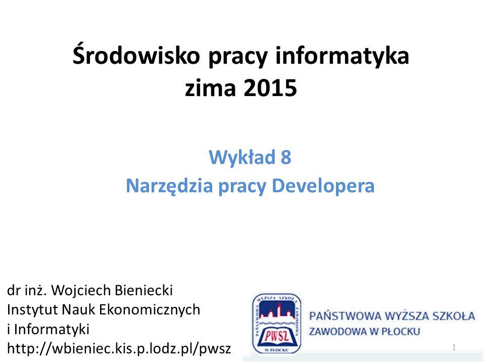 Środowisko pracy informatyka zima 2015 Wykład 8 Narzędzia pracy Developera dr inż.