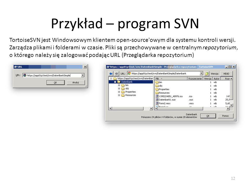 Przykład – program SVN 12 TortoiseSVN jest Windowsowym klientem open-source owym dla systemu kontroli wersji.
