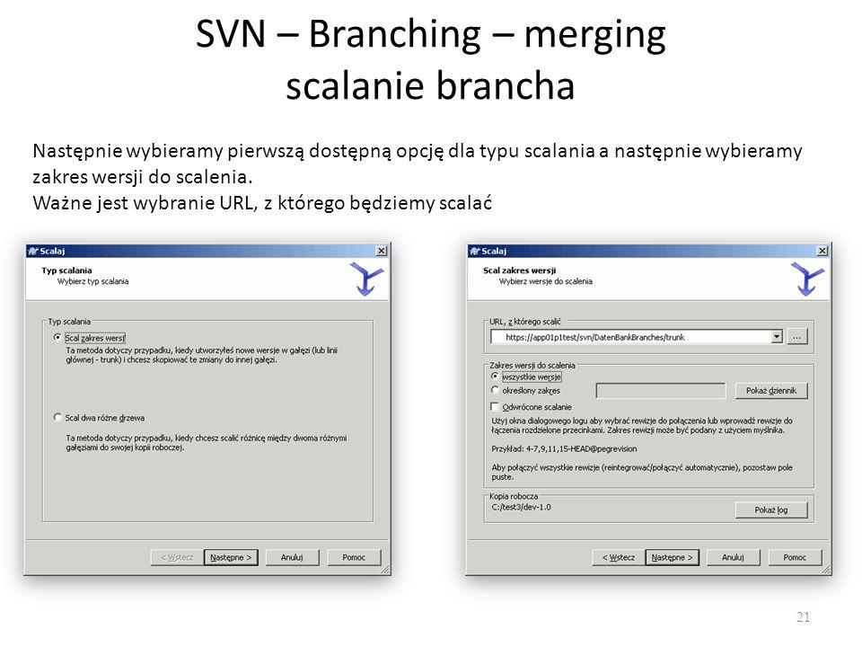 SVN – Branching – merging scalanie brancha 21 Następnie wybieramy pierwszą dostępną opcję dla typu scalania a następnie wybieramy zakres wersji do scalenia.