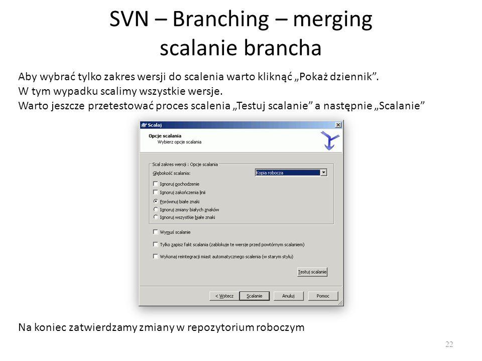 """SVN – Branching – merging scalanie brancha 22 Aby wybrać tylko zakres wersji do scalenia warto kliknąć """"Pokaż dziennik ."""