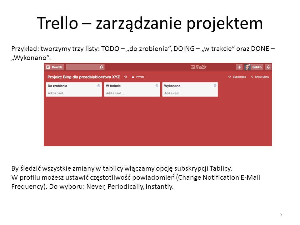 """Trello – zarządzanie projektem 5 Przykład: tworzymy trzy listy: TODO – """"do zrobienia , DOING – """"w trakcie oraz DONE – """"Wykonano ."""
