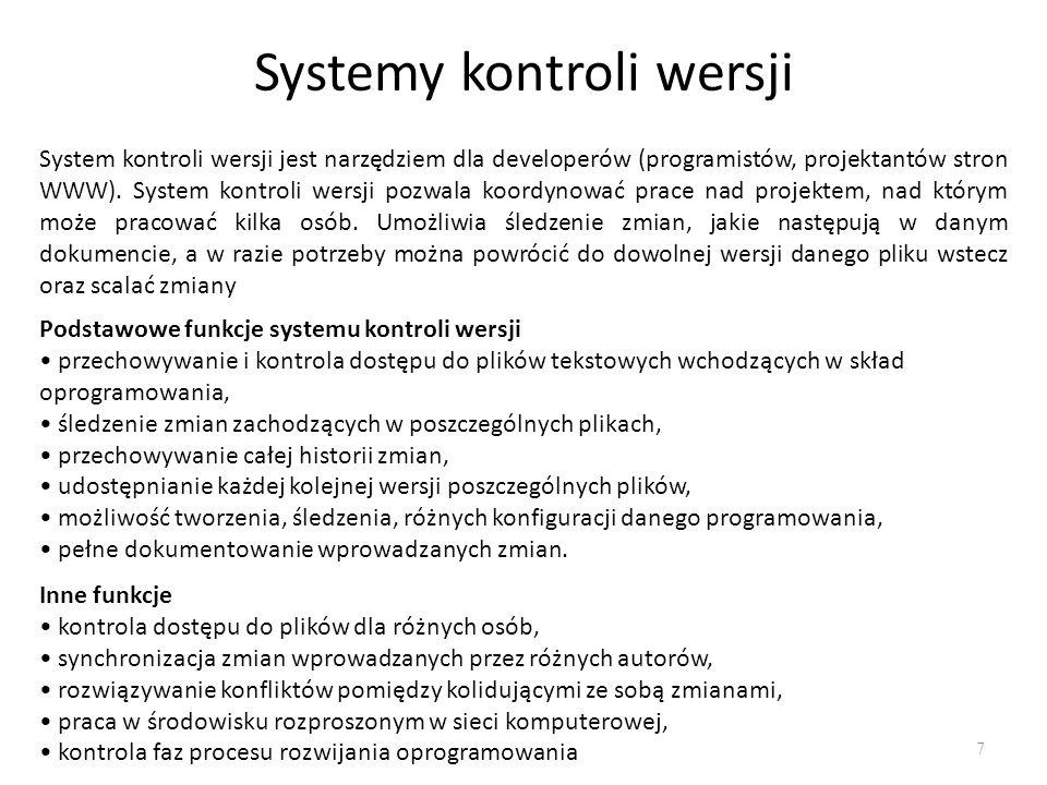 Systemy kontroli wersji 7 System kontroli wersji jest narzędziem dla developerów (programistów, projektantów stron WWW).