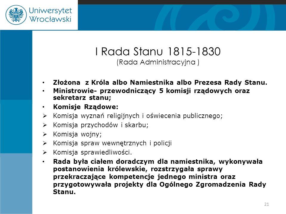 I Rada Stanu 1815-1830 (Rada Administracyjna ) Złożona z Króla albo Namiestnika albo Prezesa Rady Stanu. Ministrowie- przewodniczący 5 komisji rządowy
