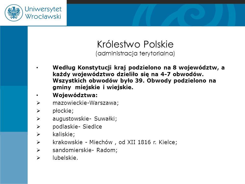 Królestwo Polskie (administracja terytorialna) Według Konstytucji kraj podzielono na 8 województw, a każdy województwo dzieliło się na 4-7 obwodów. Ws