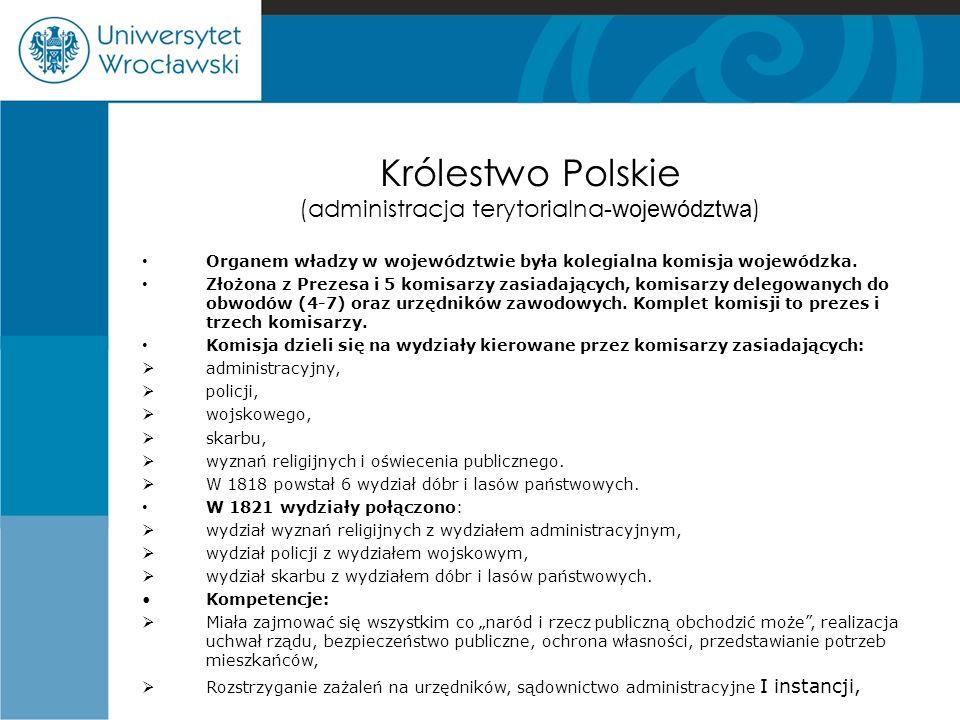 Królestwo Polskie (administracja terytorialna -województwa ) Organem władzy w województwie była kolegialna komisja wojewódzka. Złożona z Prezesa i 5 k